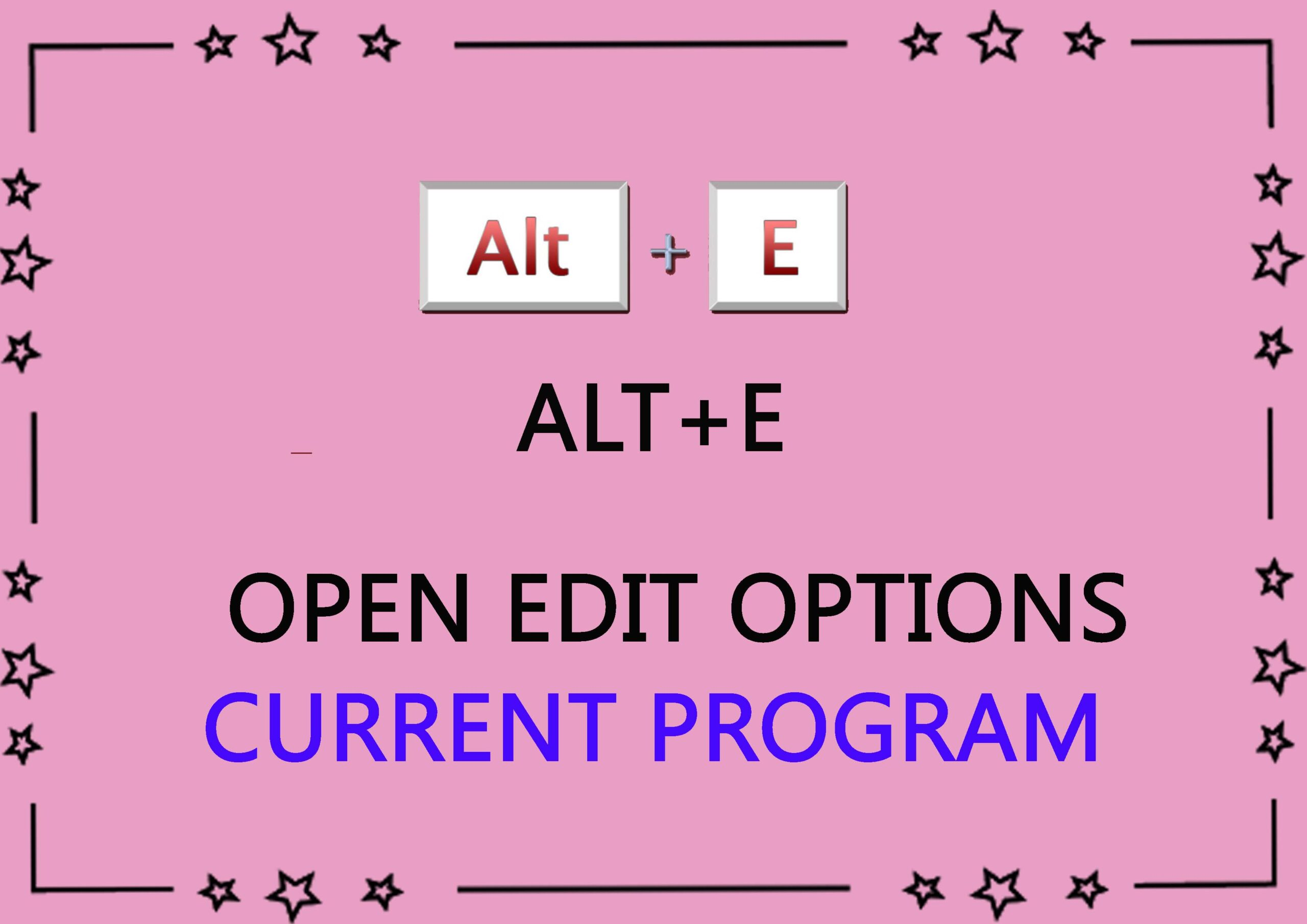 ALT+E OPEN EDIT OPTIONS CURRENT PROGRAM