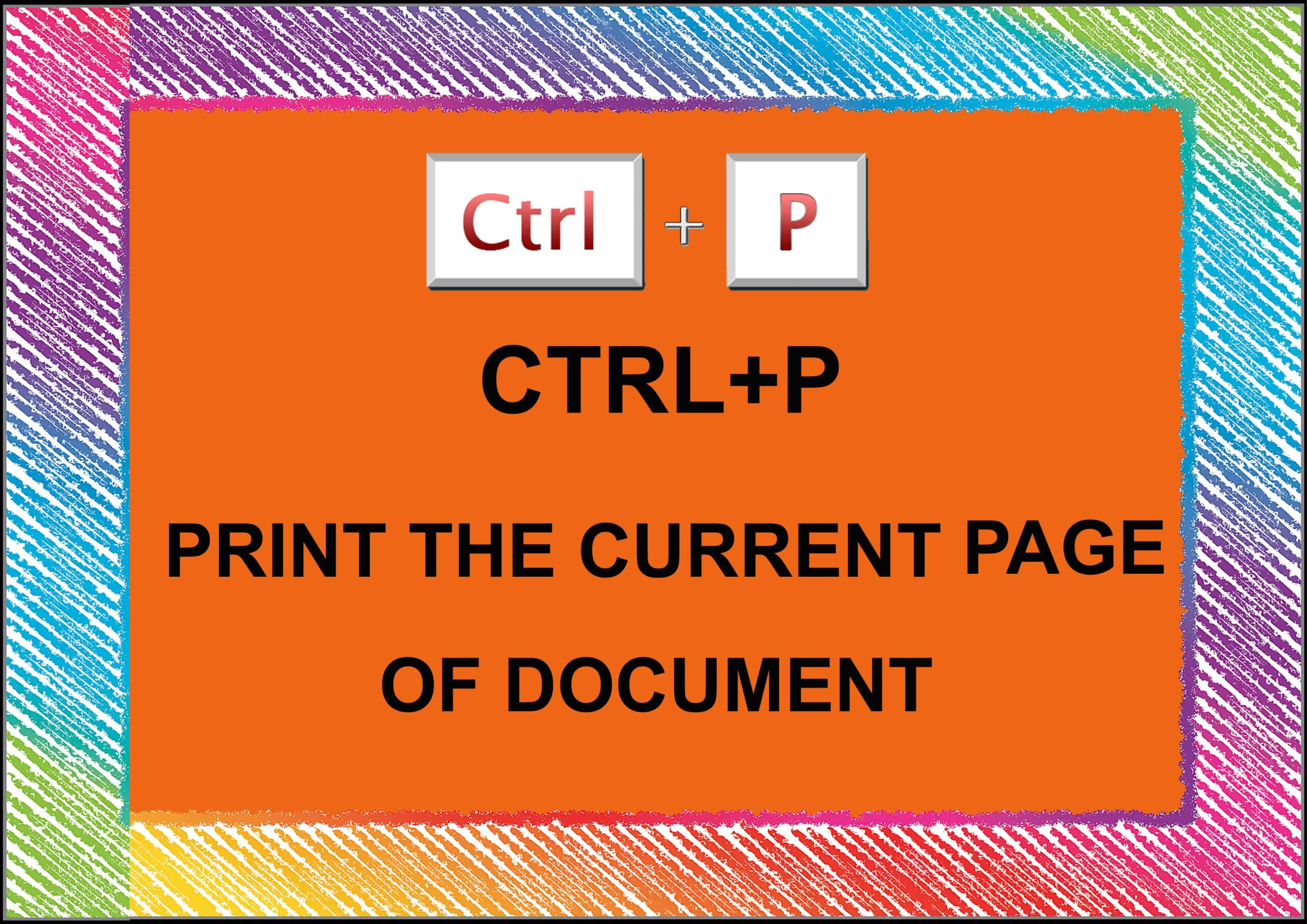 Ctrl+ p= Print The Current Of Document